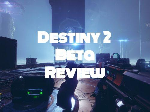Destiny 2 Beta Review